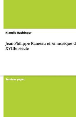 Jean-Philippe Rameau Et Sa Musique Du Xviiie Siecle (Paperback)