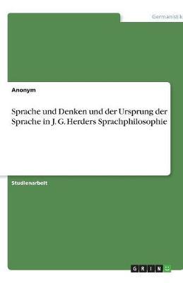 Sprache Und Denken Und Der Ursprung Der Sprache in J. G. Herders Sprachphilosophie (Paperback)