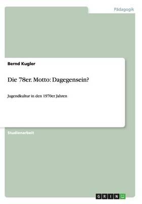 Die 78er. Motto: Dagegensein? (Paperback)