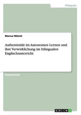 Authentizitat Im Autonomen Lernen Und Ihre Verwirklichung Im Bilingualen Englischunterricht (Paperback)
