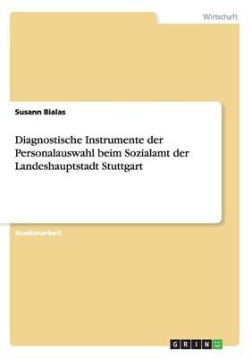 Diagnostische Instrumente Der Personalauswahl Beim Sozialamt Der Landeshauptstadt Stuttgart (Paperback)