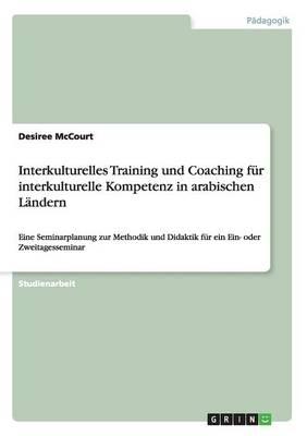 Interkulturelles Training Und Coaching Fur Interkulturelle Kompetenz in Arabischen Landern (Paperback)
