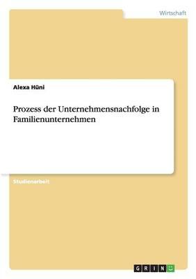 Prozess Der Unternehmensnachfolge in Familienunternehmen (Paperback)