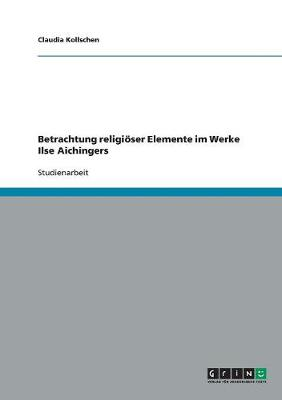 Betrachtung Religioeser Elemente Im Werke Ilse Aichingers (Paperback)
