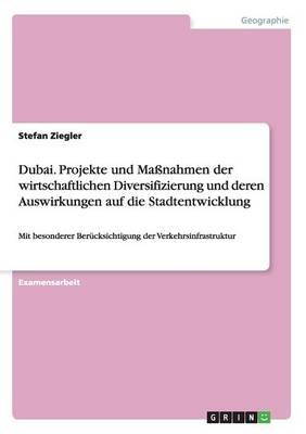 Dubai. Projekte Und Massnahmen Der Wirtschaftlichen Diversifizierung Und Deren Auswirkungen Auf Die Stadtentwicklung (Paperback)