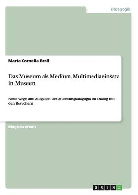 Das Museum ALS Medium. Multimediaeinsatz in Museen (Paperback)