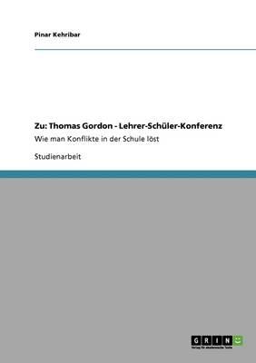 Wie Man Konflikte in Der Schule Lost. Zu Thomas Gordons Bestseller Lehrer-Schuler-Konferenz (Paperback)