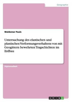 Untersuchung Des Elastischen Und Plastischen Verformungsverhaltens Von Mit Geogittern Bewehrten Tragschichten Im Erdbau (Paperback)