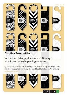 Innovative Erfolgsfaktoren Von Boutique Hotels Im Deutschsprachigen Raum (Paperback)