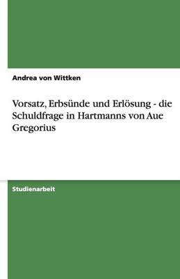 Vorsatz, Erbsunde Und Erlosung - Die Schuldfrage in Hartmanns Von Aue Gregorius (Paperback)