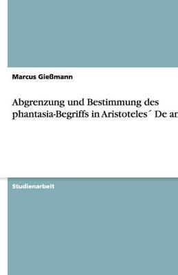 Abgrenzung Und Bestimmung Des Phantasia-Begriffs in Aristoteles de Anima (Paperback)