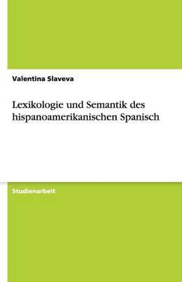 Lexikologie Und Semantik Des Hispanoamerikanischen Spanisch (Paperback)