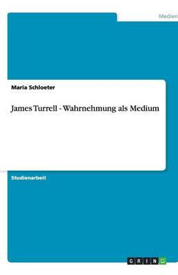 James Turrell - Wahrnehmung ALS Medium (Paperback)