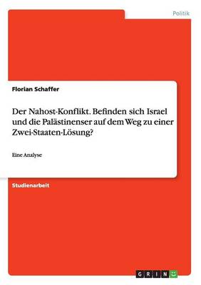 Der Nahost-Konflikt. Befinden Sich Israel Und Die Palastinenser Auf Dem Weg Zu Einer Zwei-Staaten-Losung? (Paperback)
