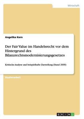Der Fair Value Im Handelsrecht VOR Dem Hintergrund Des Bilanzrechtsmodernisierungsgesetzes (Paperback)