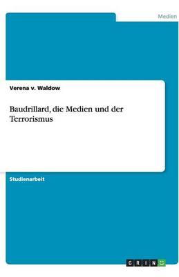Baudrillard, Die Medien Und Der Terrorismus (Paperback)