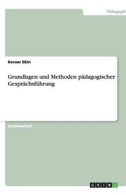 Grundlagen Und Methoden Padagogischer Gesprachsfuhrung (Paperback)