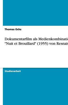 Dokumentarfilm ALS Medienkombination - Nuit Et Brouillard (1955) Von Resnais (Paperback)