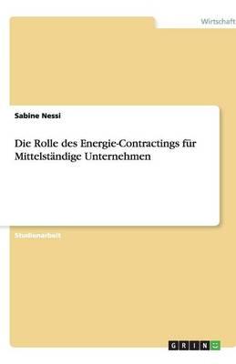 Die Rolle Des Energie-Contractings F r Mittelst ndige Unternehmen (Paperback)