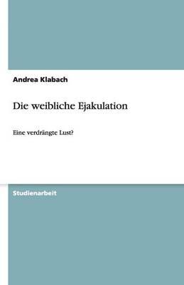 Die Weibliche Ejakulation (Paperback)