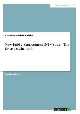 New Public Management (Npm) Oder Die Krise ALS Chance? (Paperback)