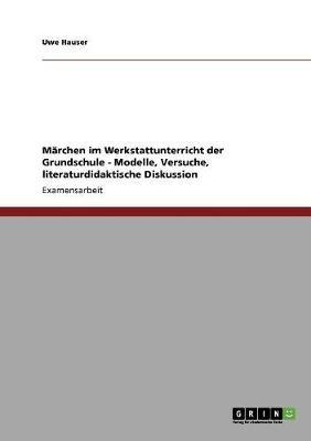 Marchen Im Werkstattunterricht Der Grundschule - Modelle, Versuche, Literaturdidaktische Diskussion (Paperback)