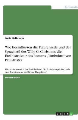 """Wie Beeinflussen Die Figurenrede Und Der Sprachstil Des Willy G. Christmas Die Erzahlstruktur Des Romans """"Timbuktu Von Paul Auster (Paperback)"""