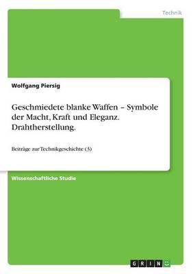 Geschmiedete Blanke Waffen - Symbole Der Macht, Kraft Und Eleganz. Drahtherstellung. (Paperback)