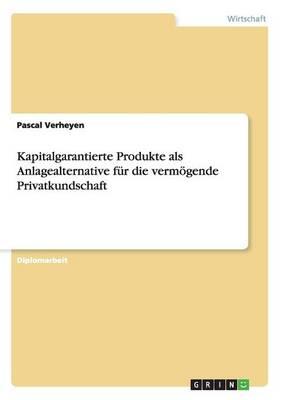 Kapitalgarantierte Produkte ALS Anlagealternative Fur Die Vermoegende Privatkundschaft (Paperback)