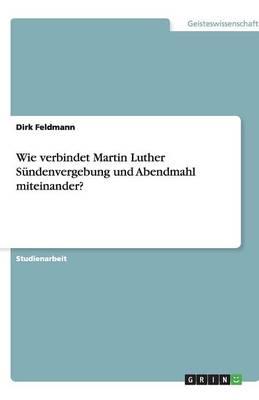 Wie Verbindet Martin Luther S ndenvergebung Und Abendmahl Miteinander? (Paperback)