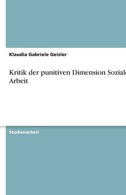 Kritik Der Punitiven Dimension Sozialer Arbeit (Paperback)