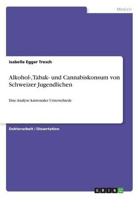 Alkohol-, Tabak- Und Cannabiskonsum Von Schweizer Jugendlichen (Paperback)