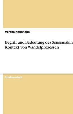 Begriff Und Bedeutung Des Sensemaking Im Kontext Von Wandelprozessen (Paperback)