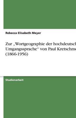 """Zur """"Wortgeographie Der Hochdeutschen Umgangssprache Von Paul Kretschmer (1866-1956) (Paperback)"""