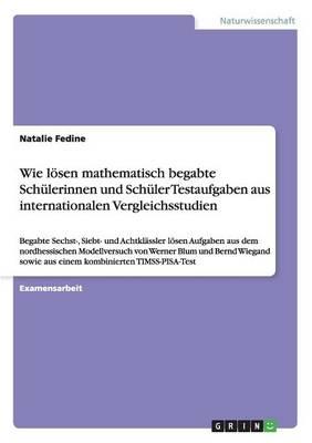 Wie Loesen Mathematisch Begabte Schulerinnen Und Schuler Testaufgaben Aus Internationalen Vergleichsstudien (Paperback)