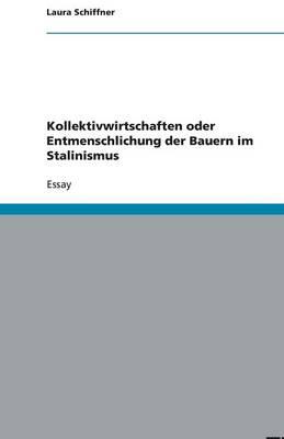 Kollektivwirtschaften Oder Entmenschlichung Der Bauern Im Stalinismus (Paperback)