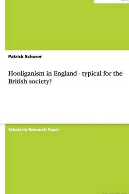 Hooliganism in England - Typical for the British Society? (Paperback)