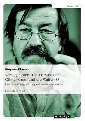 Vergegenkunft. Die Debatte Um Gunter Grass Und Die Waffen-SS (Paperback)