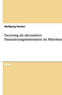 Factoring ALS Alternatives Finanzierungsinstrument Im Mittelstand (Paperback)