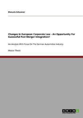 Changes in European Corporate Law - An Opportunity for Successful Post Merger Integration? (Paperback)