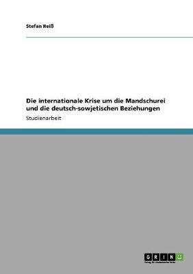 Die Internationale Krise Um Die Mandschurei Und Die Deutsch-Sowjetischen Beziehungen (Paperback)