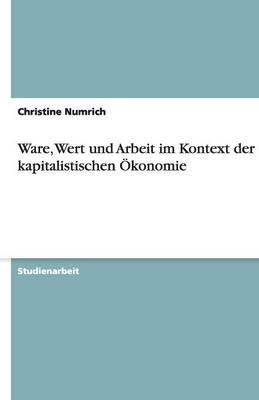 Ware, Wert Und Arbeit Im Kontext Der Kapitalistischen OEKonomie (Paperback)