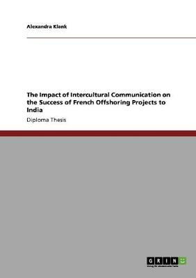 The Impact of Intercultural Communication on the Success of French Offshoring Projects to India (Paperback)