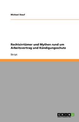 Rechtsirrtumer Und Mythen Rund Um Arbeitsvertrag Und Kundigungsschutz (Paperback)