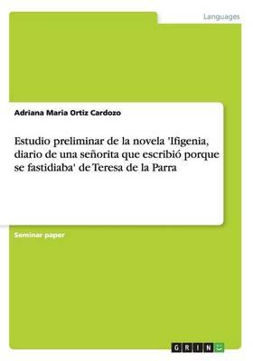 Estudio Preliminar de la Novela 'ifigenia, Diario de Una Senorita Que Escribio Porque Se Fastidiaba' de Teresa de la Parra (Paperback)