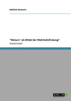 Diskurs ALS Mittel Der Wahrheitsfindung? (Paperback)