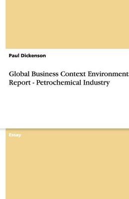 Global Business Context Environmental Report - Petrochemical Industry (Paperback)