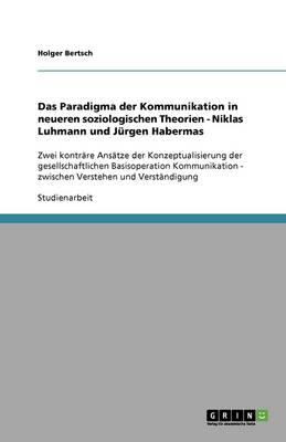 Das Paradigma Der Kommunikation in Neueren Soziologischen Theorien - Niklas Luhmann Und Jurgen Habermas (Paperback)