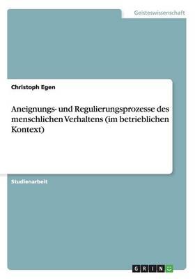 Aneignungs- Und Regulierungsprozesse Des Menschlichen Verhaltens (Im Betrieblichen Kontext) (Paperback)