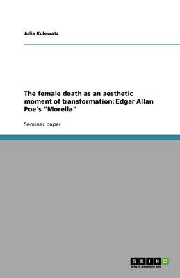 The Female Death as an Aesthetic Moment of Transformation: Edgar Allan Poes Morella (Paperback)